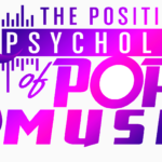 New Episodes of the Positive Psychology of Pop Music!